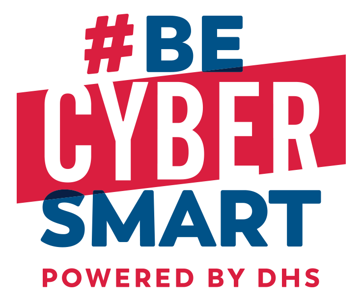 #Be Cyber Smart Powered By DHS