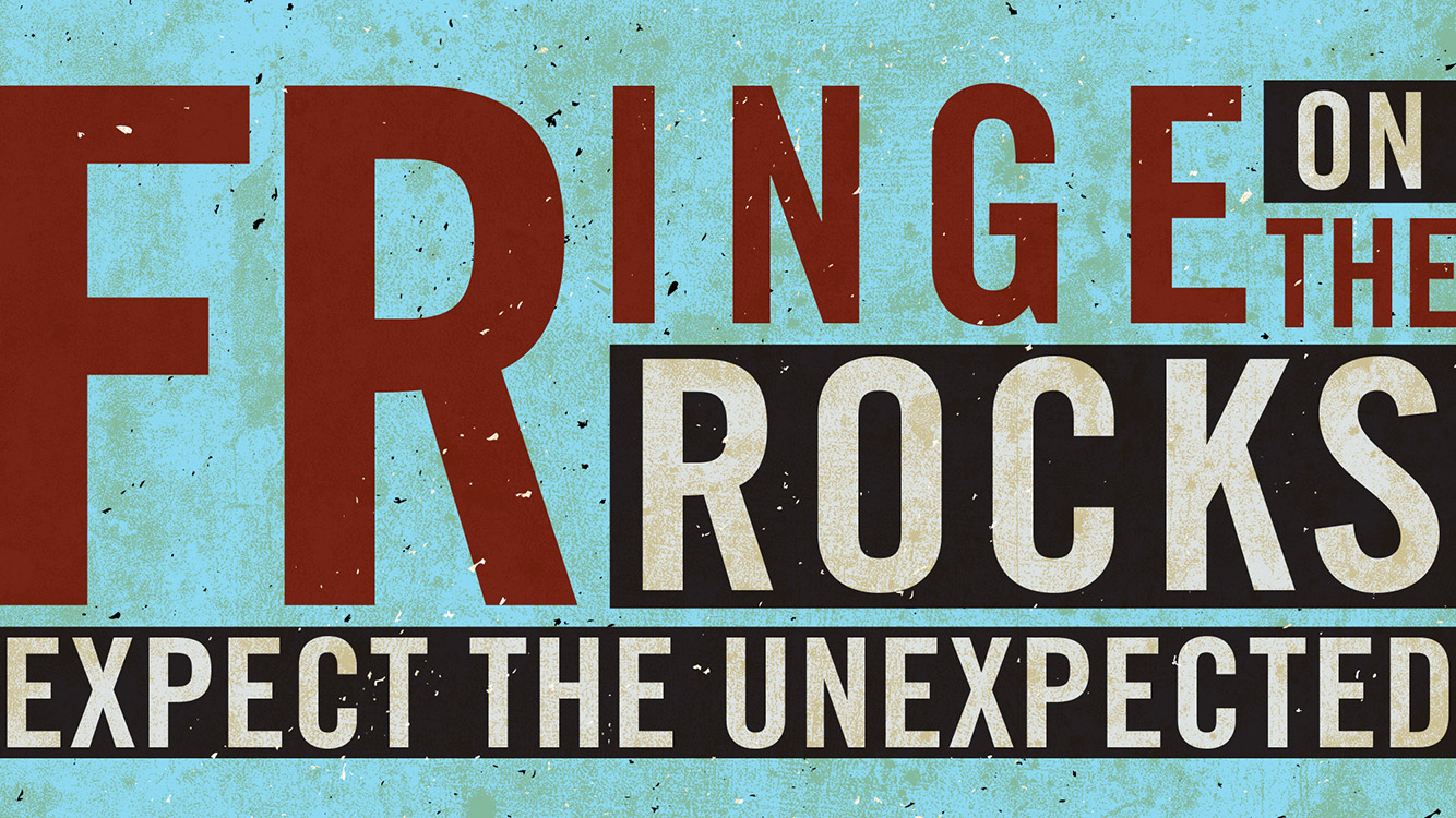 Fringe On The Rocks - Expect The Unexpected